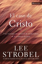 El caso de Cristo - Lee Srobel